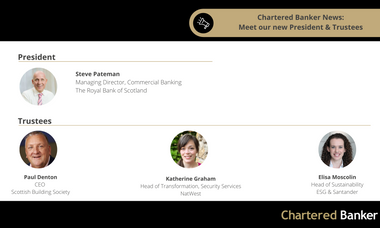 New President and 3 new Trustees for the Chartered Banker Institute